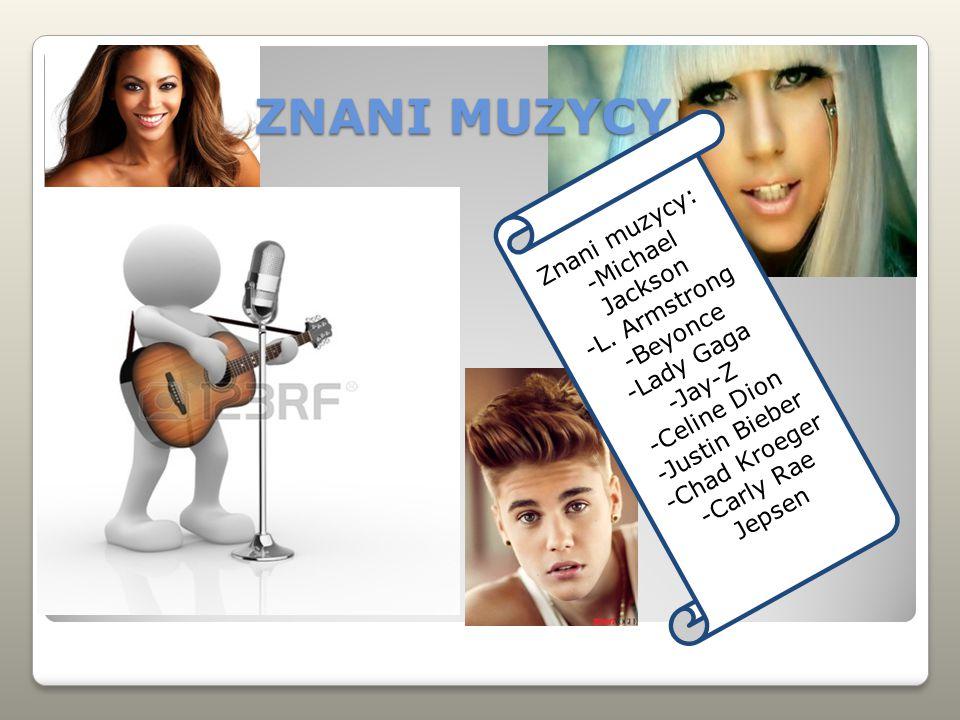 ZNANI MUZYCY Znani muzycy: -Michael Jackson -L. Armstrong -Beyonce