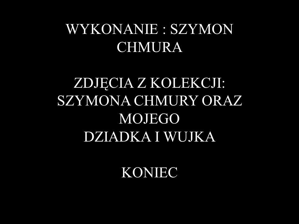 WYKONANIE : SZYMON CHMURA