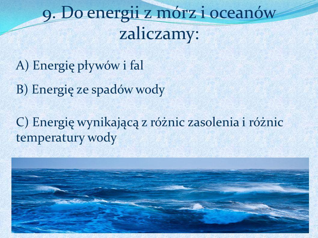 9. Do energii z mórz i oceanów zaliczamy: