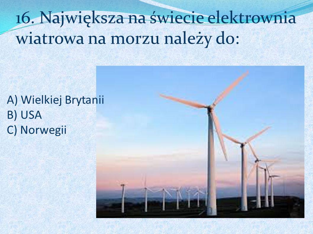 16. Największa na świecie elektrownia wiatrowa na morzu należy do: