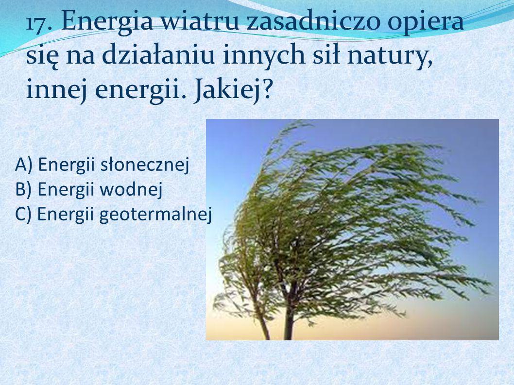 A) Energii słonecznej B) Energii wodnej C) Energii geotermalnej