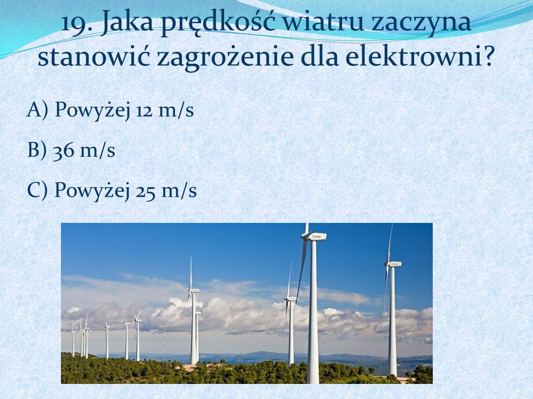 19. Jaka prędkość wiatru zaczyna stanowić zagrożenie dla elektrowni