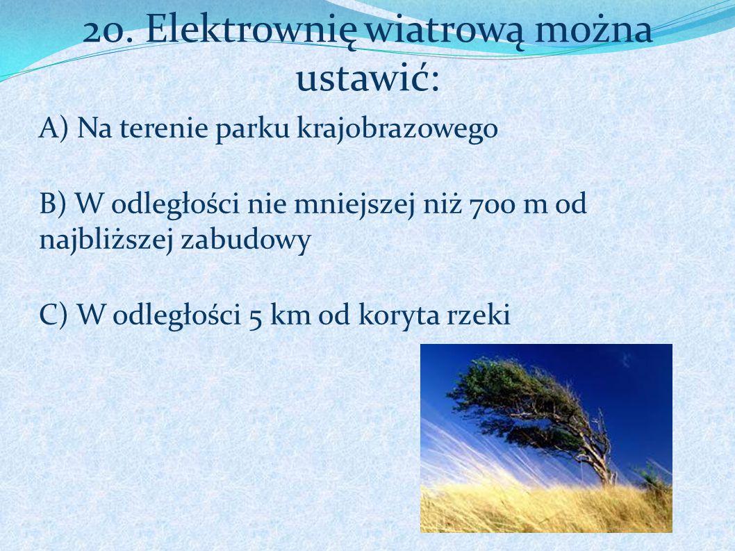 20. Elektrownię wiatrową można ustawić: