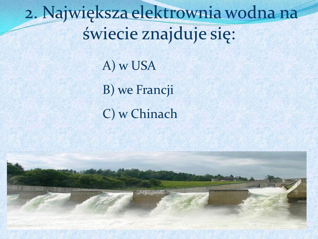 2. Największa elektrownia wodna na świecie znajduje się: