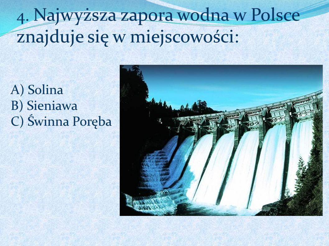 4. Najwyższa zapora wodna w Polsce znajduje się w miejscowości: