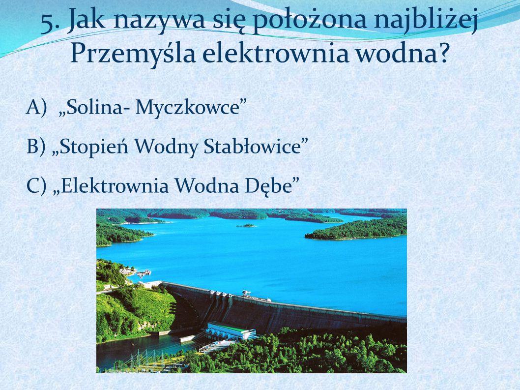 5. Jak nazywa się położona najbliżej Przemyśla elektrownia wodna