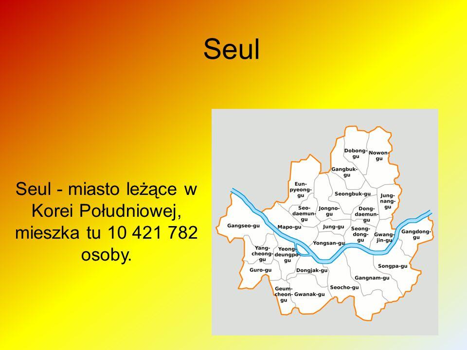 Seul - miasto leżące w Korei Południowej, mieszka tu 10 421 782 osoby.