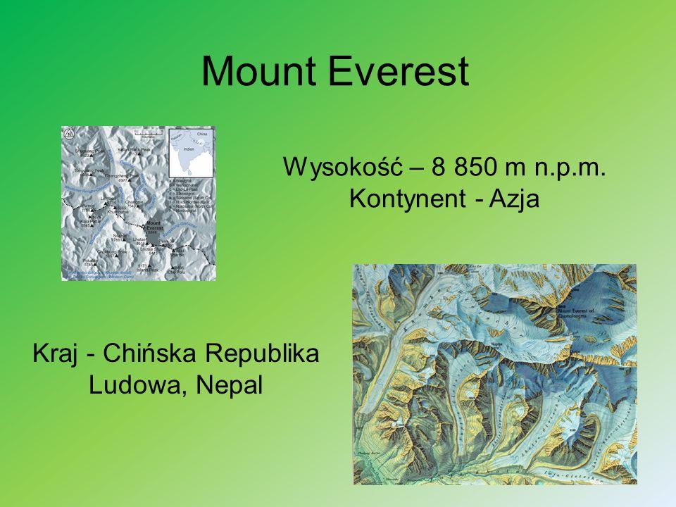 Mount Everest Wysokość – 8 850 m n.p.m. Kontynent - Azja