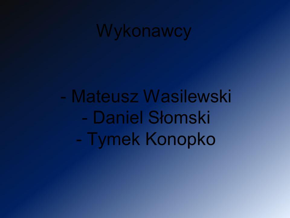 Wykonawcy Mateusz Wasilewski Daniel Słomski Tymek Konopko
