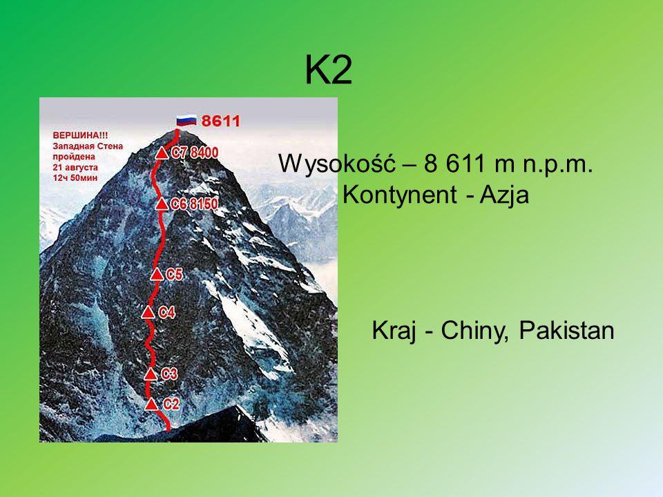 Wysokość – 8 611 m n.p.m. Kontynent - Azja
