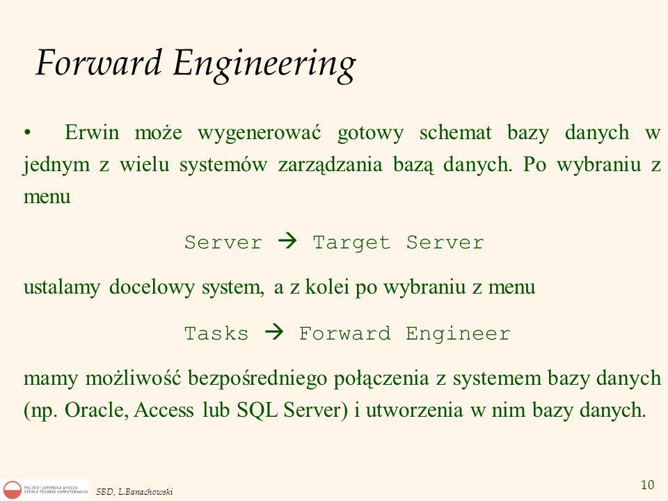 Forward Engineering Erwin może wygenerować gotowy schemat bazy danych w jednym z wielu systemów zarządzania bazą danych. Po wybraniu z menu.