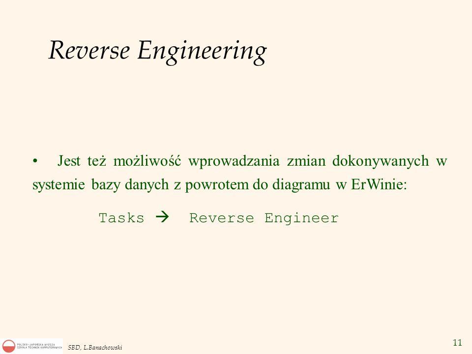 Reverse Engineering Jest też możliwość wprowadzania zmian dokonywanych w systemie bazy danych z powrotem do diagramu w ErWinie: