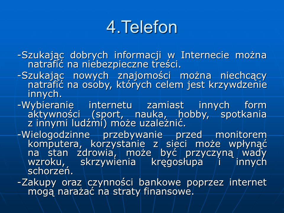 4.Telefon -Szukając dobrych informacji w Internecie można natrafić na niebezpieczne treści.