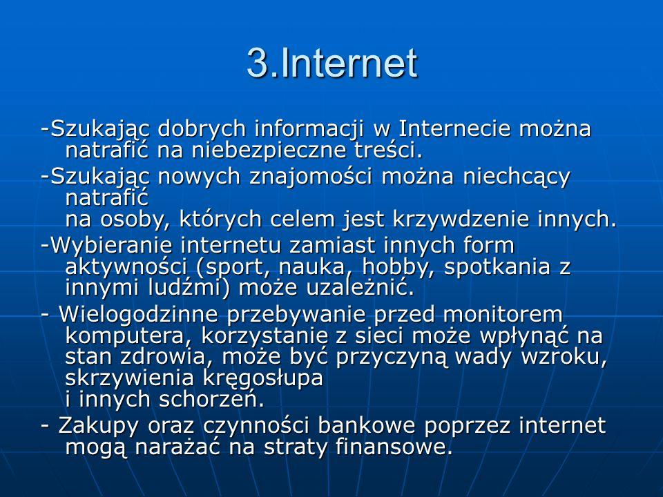 3.Internet -Szukając dobrych informacji w Internecie można natrafić na niebezpieczne treści.