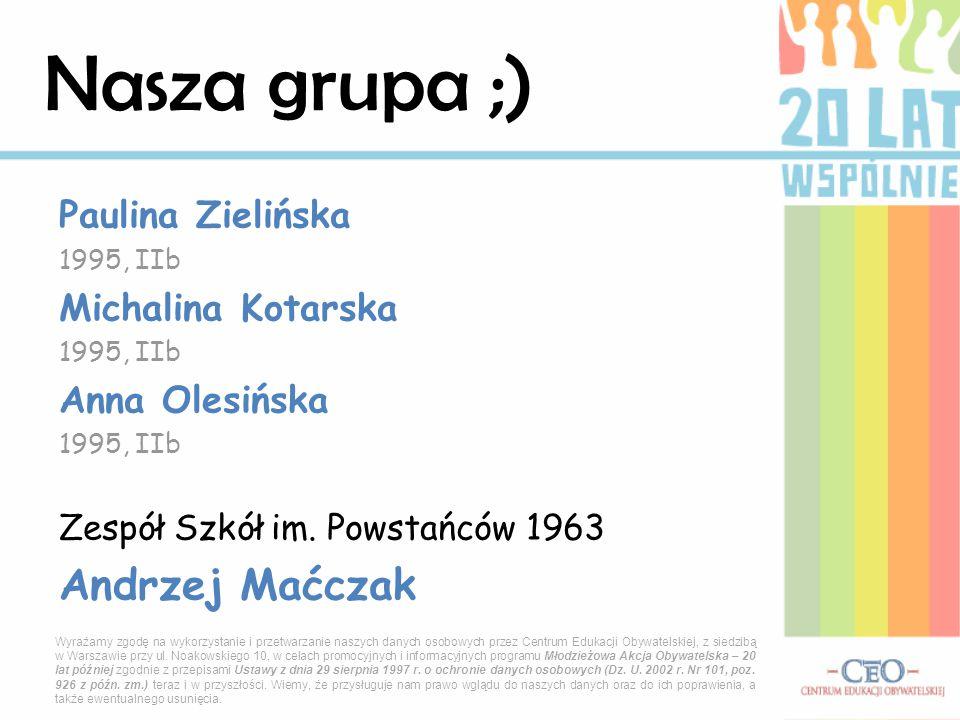 Nasza grupa ;) Andrzej Maćczak Paulina Zielińska Michalina Kotarska