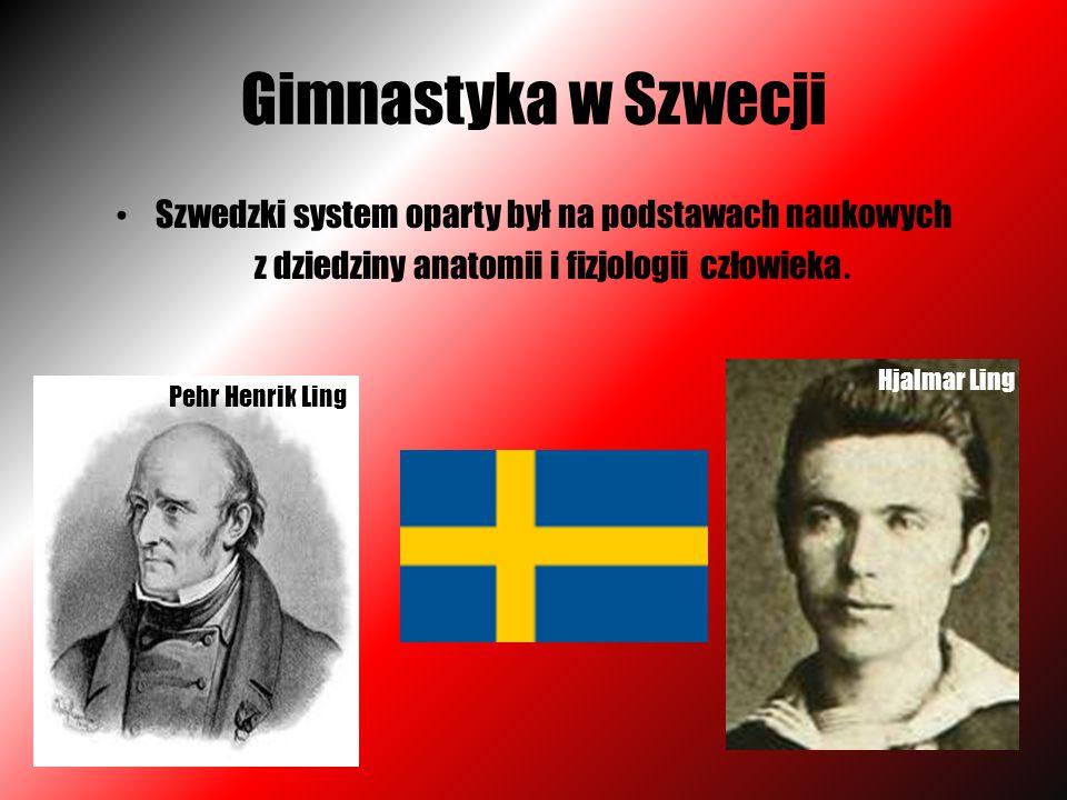 Gimnastyka w Szwecji Szwedzki system oparty był na podstawach naukowych z dziedziny anatomii i fizjologii człowieka.