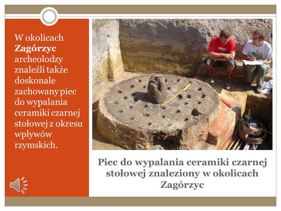 W okolicach Zagórzyc archeolodzy znaleźli także doskonale zachowany piec do wypalania ceramiki czarnej stołowej z okresu wpływów rzymskich.