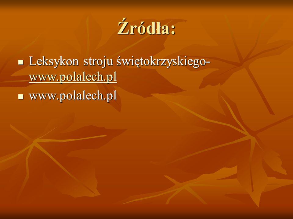 Źródła: Leksykon stroju świętokrzyskiego- www.polalech.pl