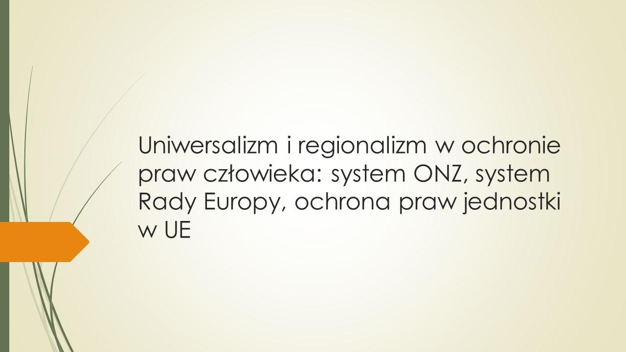 Uniwersalizm i regionalizm w ochronie praw człowieka: system ONZ, system Rady Europy, ochrona praw jednostki w UE