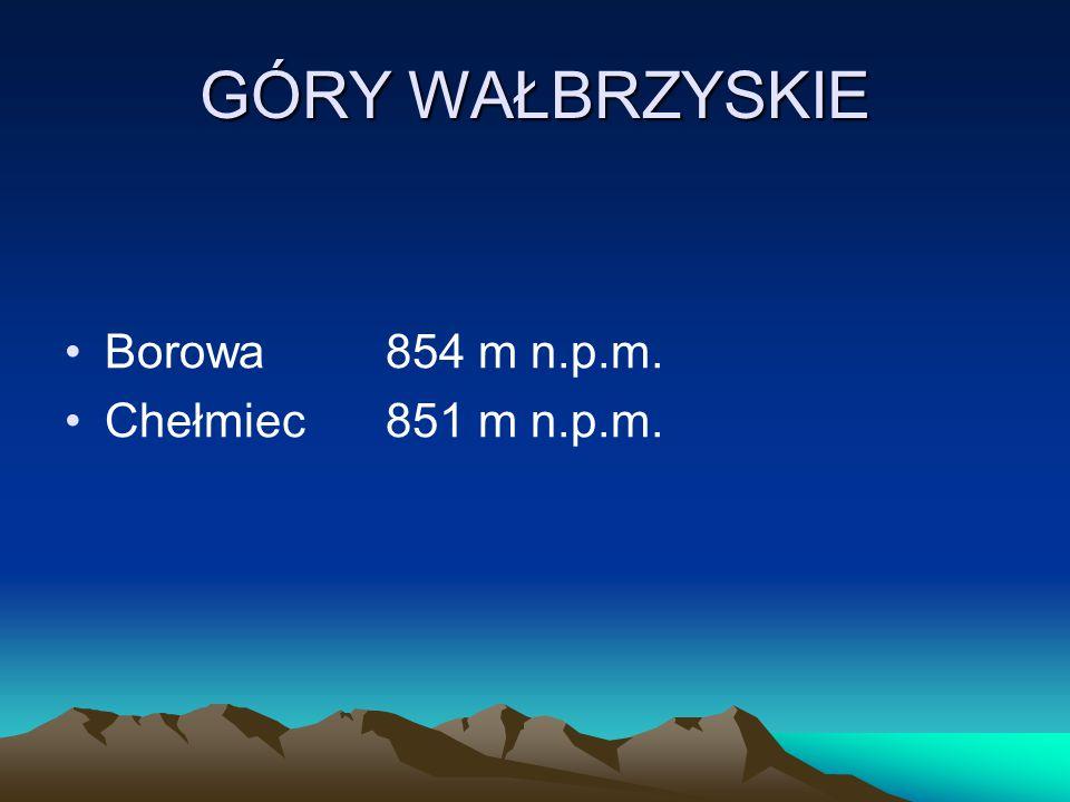 GÓRY WAŁBRZYSKIE Borowa 854 m n.p.m. Chełmiec 851 m n.p.m.