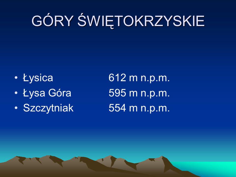 GÓRY ŚWIĘTOKRZYSKIE Łysica 612 m n.p.m. Łysa Góra 595 m n.p.m.
