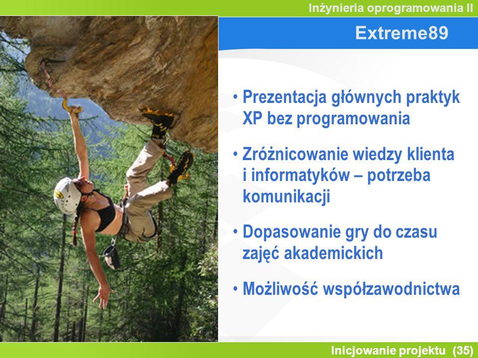 Extreme89 Prezentacja głównych praktyk XP bez programowania. Zróżnicowanie wiedzy klienta i informatyków – potrzeba komunikacji.