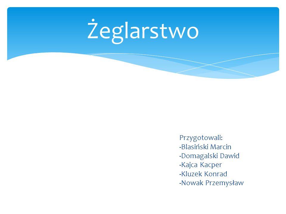 Żeglarstwo Przygotowali: -Blasiński Marcin -Domagalski Dawid -Kajca Kacper -Kluzek Konrad -Nowak Przemysław