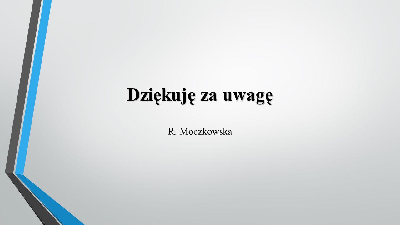 Dziękuję za uwagę R. Moczkowska