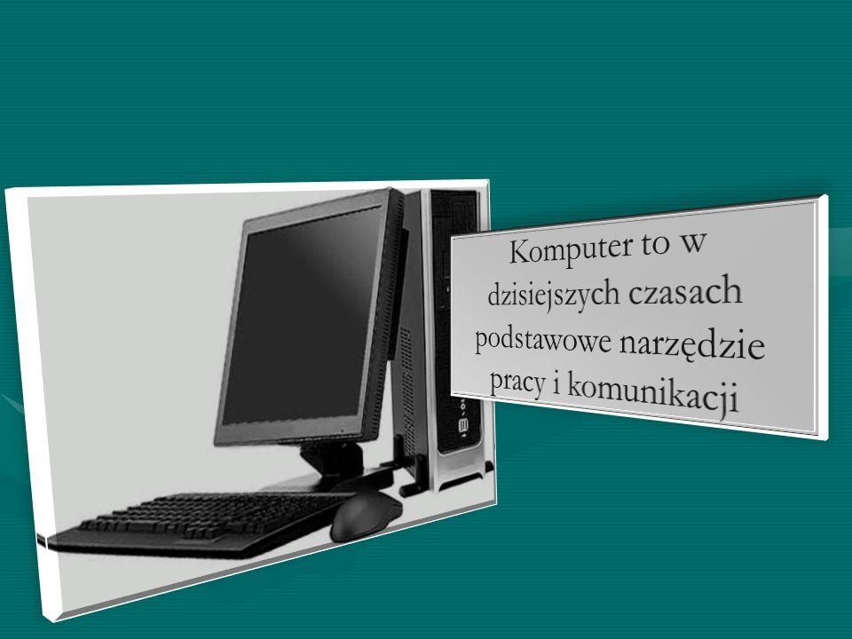 Komputer to w dzisiejszych czasach podstawowe narzędzie pracy i komunikacji