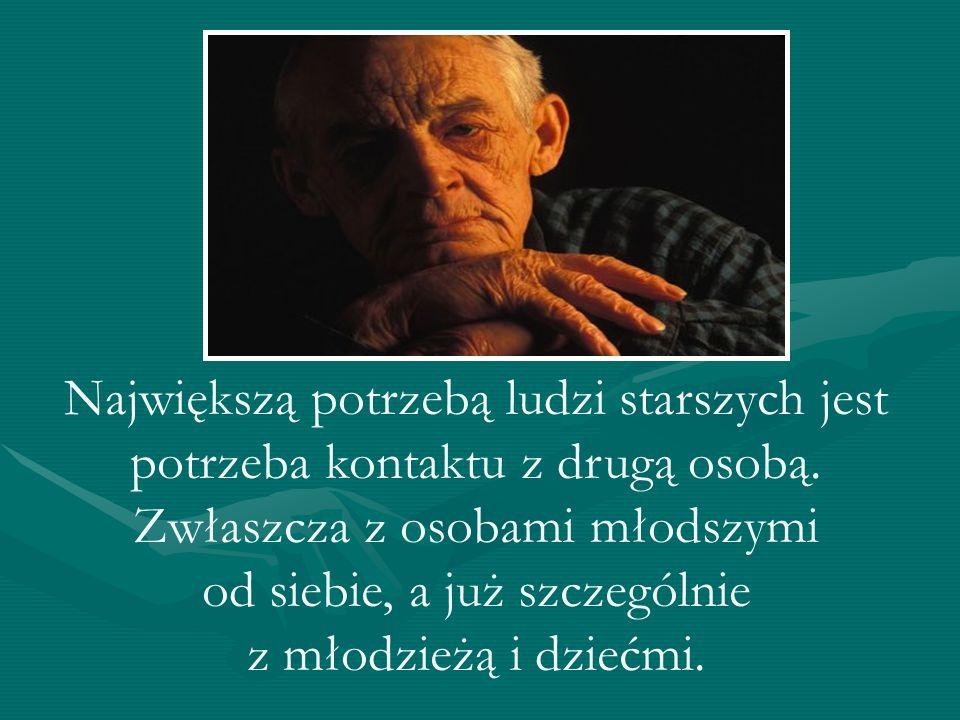 Największą potrzebą ludzi starszych jest potrzeba kontaktu z drugą osobą.