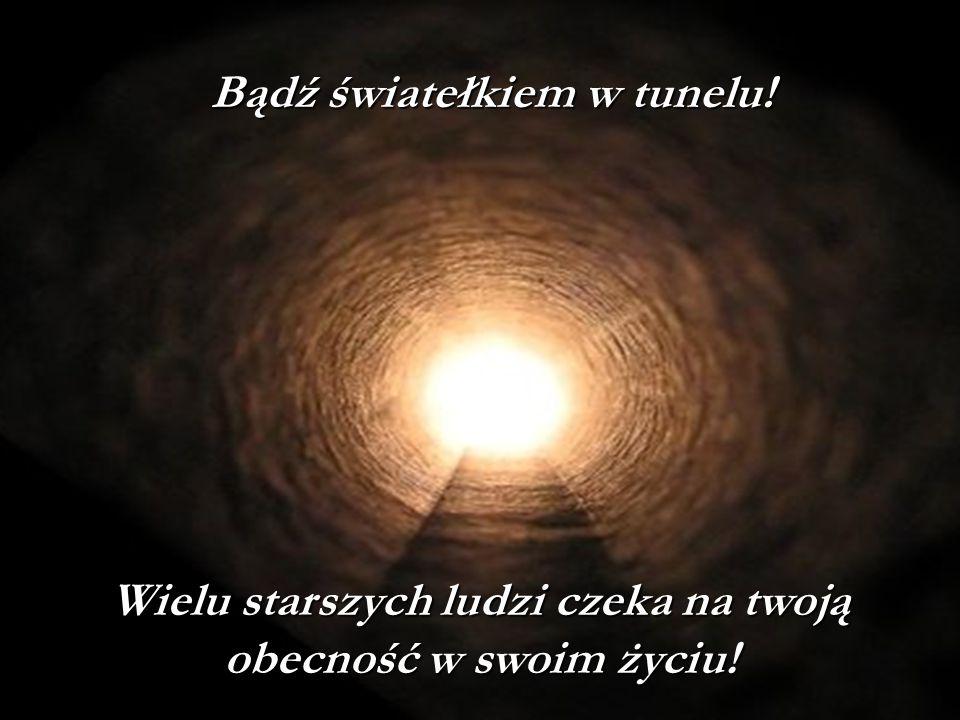 Bądź światełkiem w tunelu!