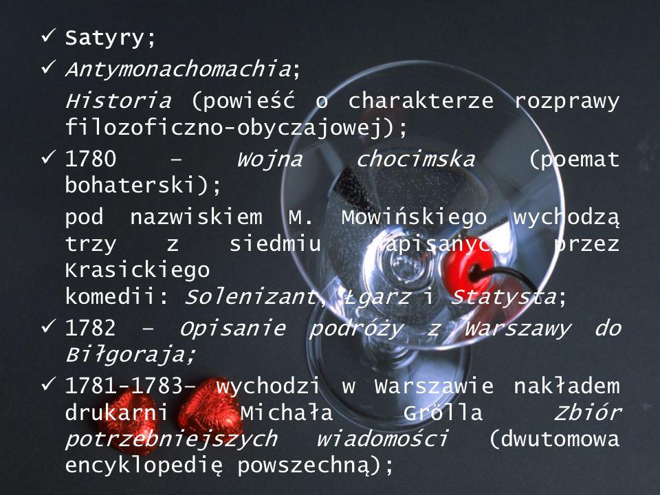 Satyry; Antymonachomachia; Historia (powieść o charakterze rozprawy filozoficzno-obyczajowej); 1780 – Wojna chocimska (poemat bohaterski);