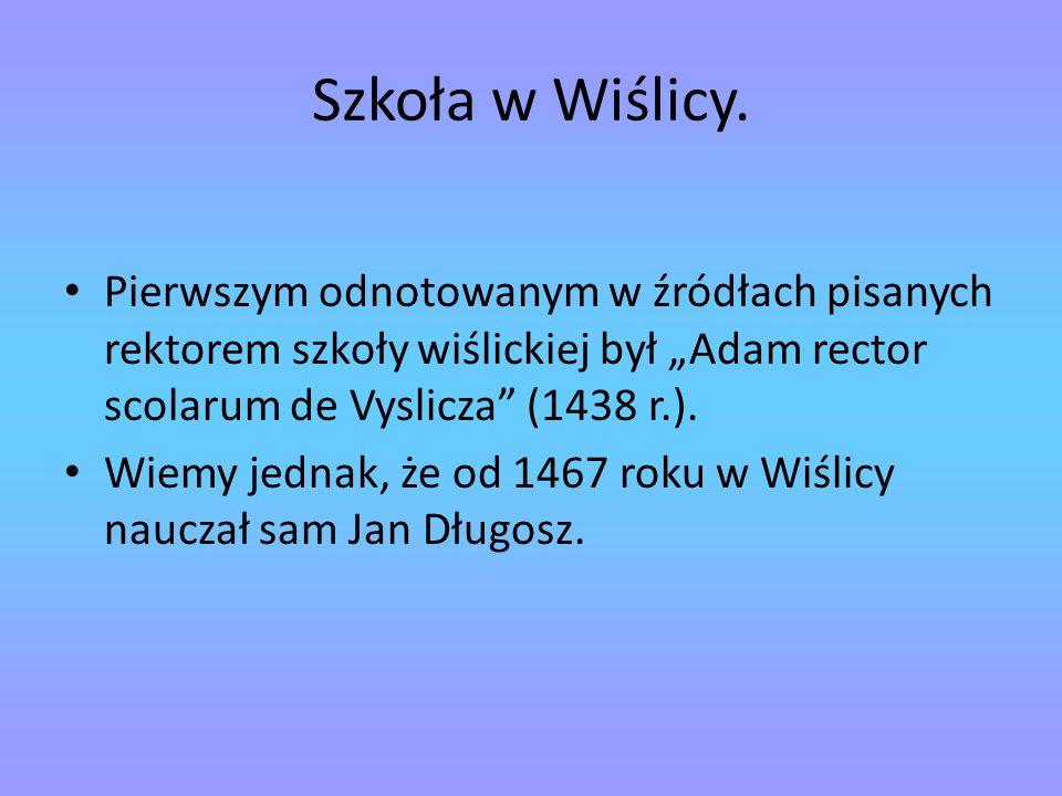 """Szkoła w Wiślicy. Pierwszym odnotowanym w źródłach pisanych rektorem szkoły wiślickiej był """"Adam rector scolarum de Vyslicza (1438 r.)."""