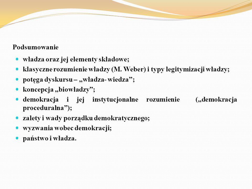 Podsumowanie władza oraz jej elementy składowe; klasyczne rozumienie władzy (M. Weber) i typy legitymizacji władzy;