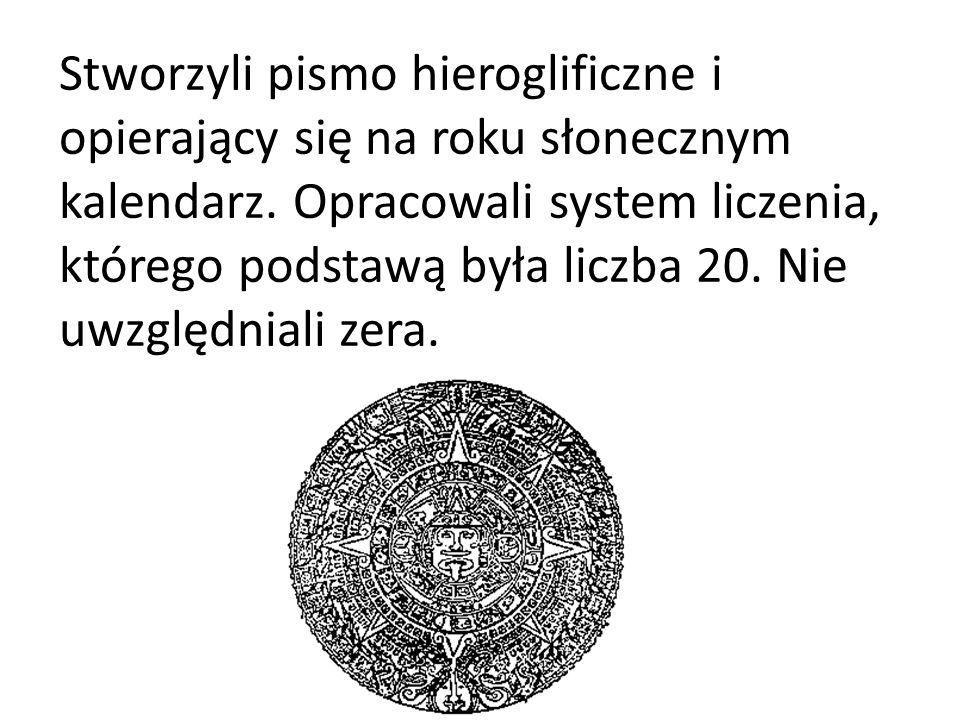 Stworzyli pismo hieroglificzne i opierający się na roku słonecznym kalendarz.