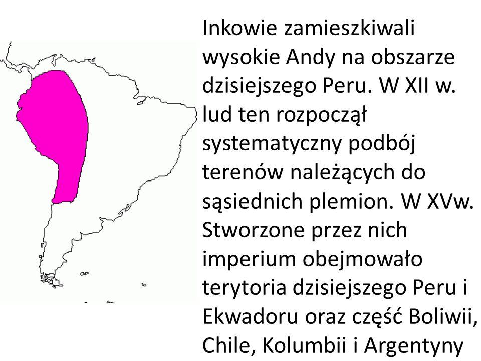 Inkowie zamieszkiwali wysokie Andy na obszarze dzisiejszego Peru