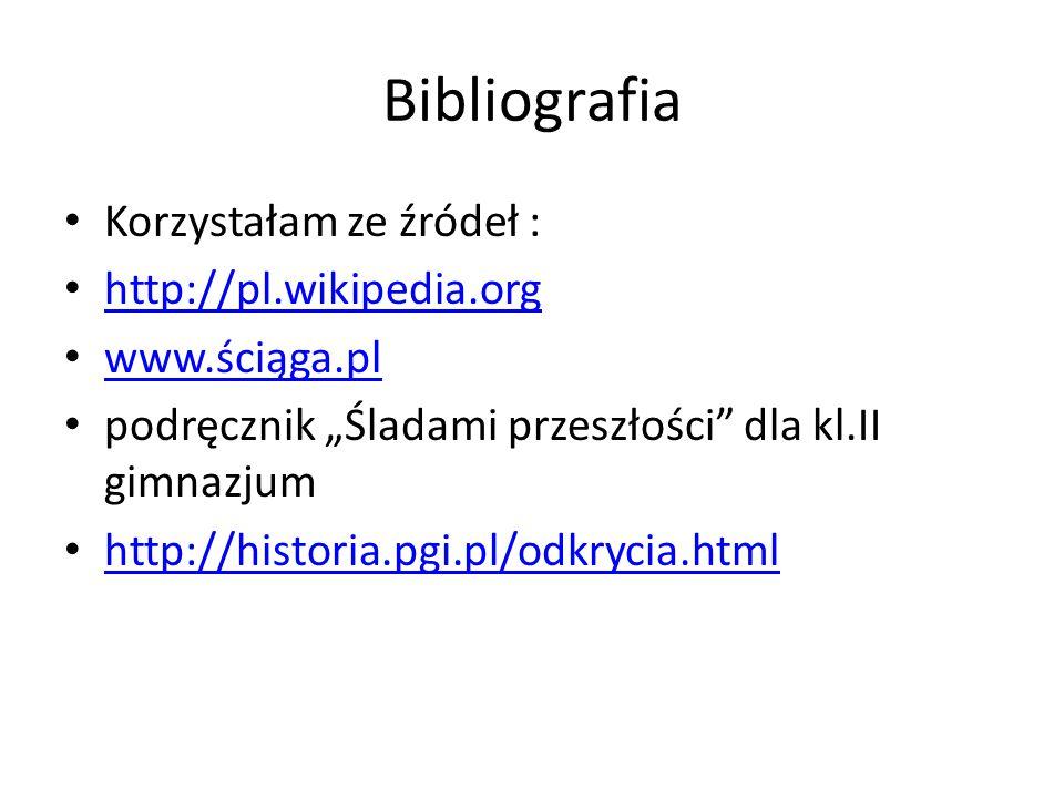 Bibliografia Korzystałam ze źródeł : http://pl.wikipedia.org