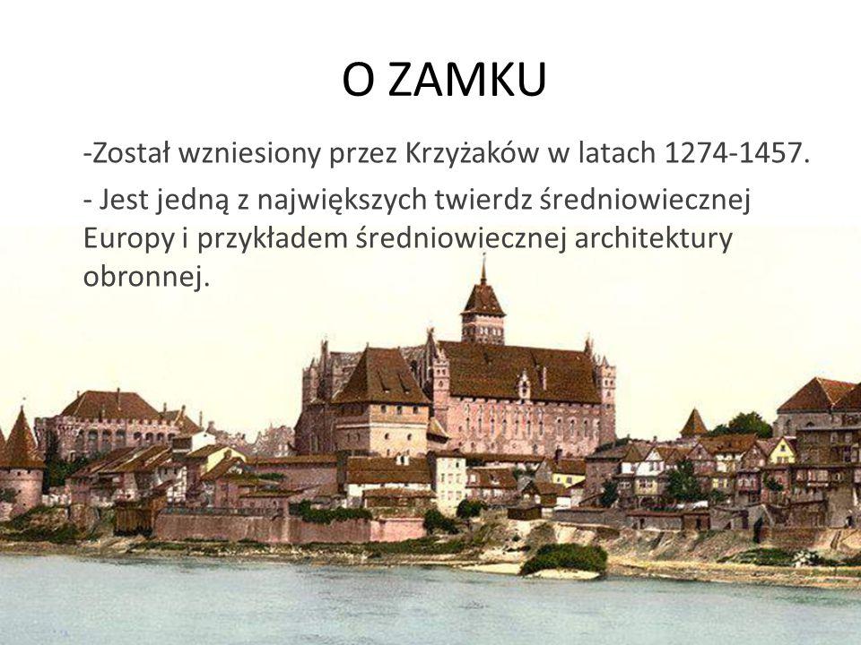 O ZAMKU -Został wzniesiony przez Krzyżaków w latach 1274-1457.
