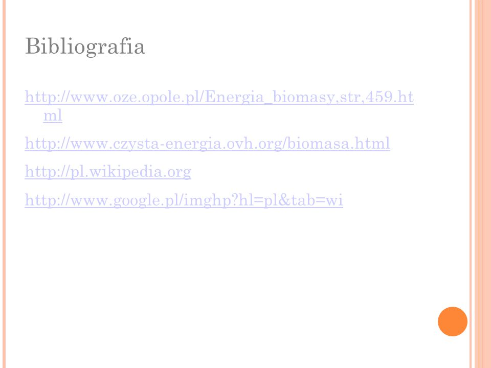 Bibliografia http://www.oze.opole.pl/Energia_biomasy,str,459.ht ml