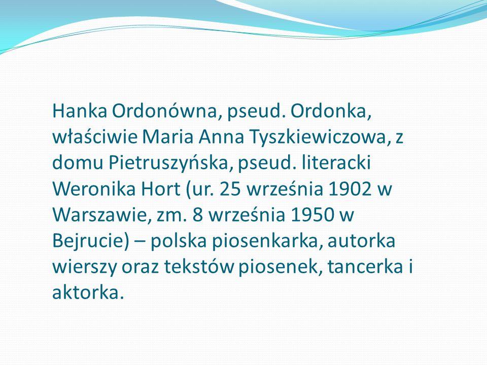 Hanka Ordonówna, pseud. Ordonka, właściwie Maria Anna Tyszkiewiczowa, z domu Pietruszyńska, pseud.