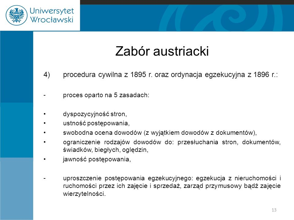 Zabór austriacki 4) procedura cywilna z 1895 r. oraz ordynacja egzekucyjna z 1896 r.: - proces oparto na 5 zasadach: