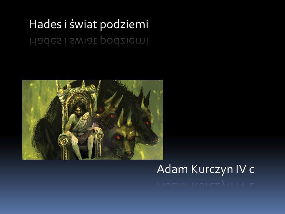 Hades i świat podziemi Adam Kurczyn IV c