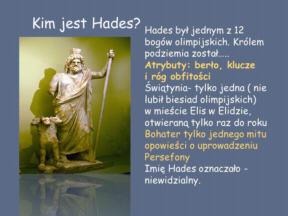 Kim jest Hades Hades był jednym z 12 bogów olimpijskich. Królem podziemia został….. Atrybuty: berło, klucze i róg obfitości.