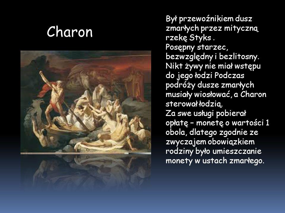 Charon Był przewoźnikiem dusz zmarłych przez mityczną rzekę Styks .