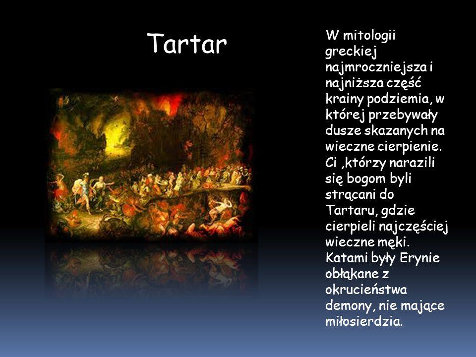 Tartar W mitologii greckiej najmroczniejsza i najniższa część krainy podziemia, w której przebywały dusze skazanych na wieczne cierpienie.