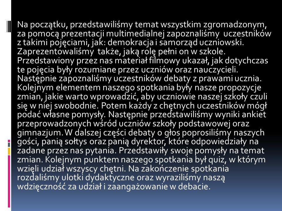 Na początku, przedstawiliśmy temat wszystkim zgromadzonym, za pomocą prezentacji multimedialnej zapoznaliśmy uczestników z takimi pojęciami, jak: demokracja i samorząd uczniowski.