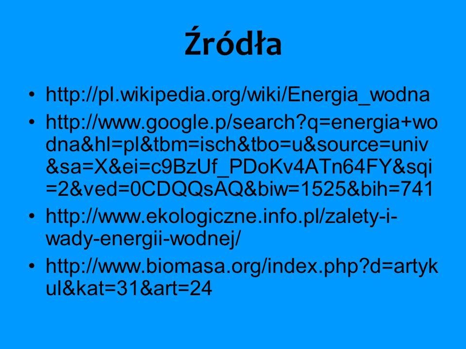 Źródła http://pl.wikipedia.org/wiki/Energia_wodna