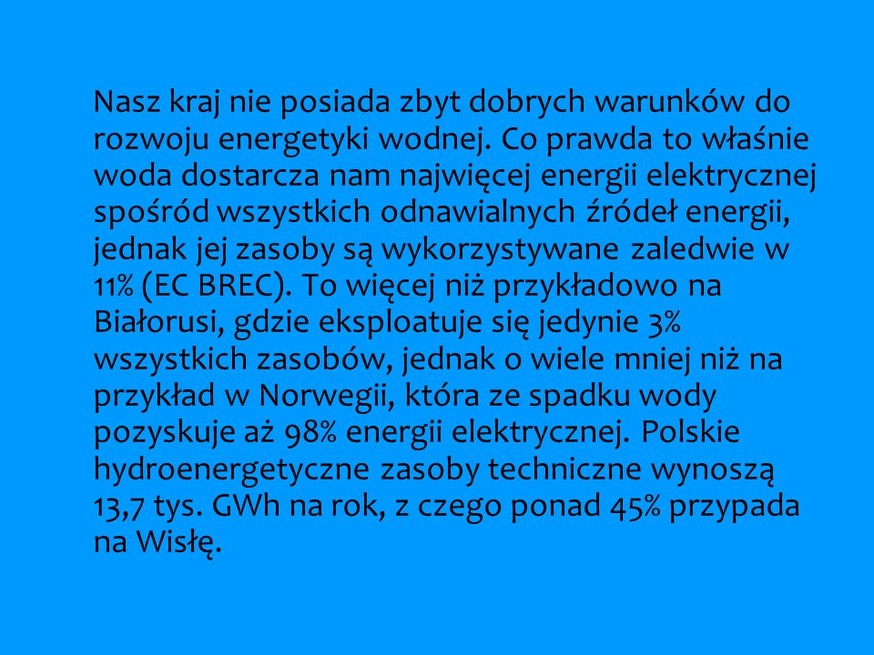 Nasz kraj nie posiada zbyt dobrych warunków do rozwoju energetyki wodnej.