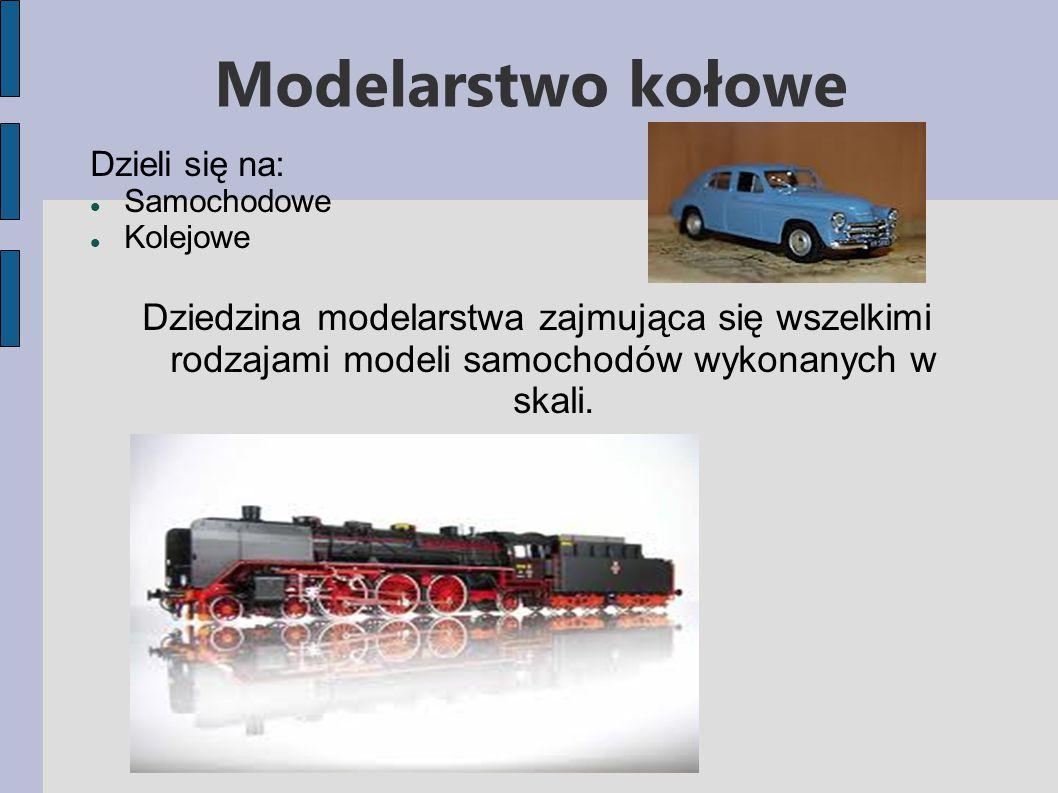 Modelarstwo kołowe Dzieli się na: Samochodowe. Kolejowe.