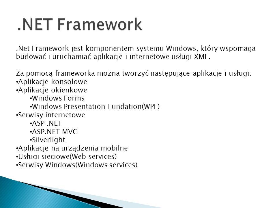 .NET Framework .Net Framework jest komponentem systemu Windows, który wspomaga budować i uruchamiać aplikacje i internetowe usługi XML.